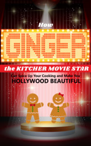How Ginger the Kitchen Movie Star Can Spice Up Your Cooking and Make You HOLLYWOOD Beautiful Free e-book with purchase